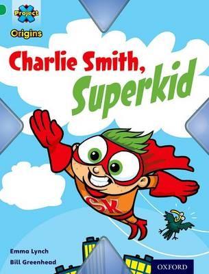 Project X Origins: Green Book Band, Oxford Level 5: Flight: Charlie Smith, Superkid - pr_275080