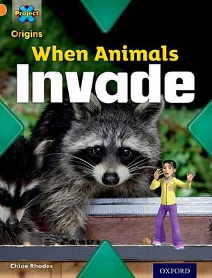Project X Origins: Orange Book Band, Oxford Level 6: Invasion: When Animals Invade - pr_274924