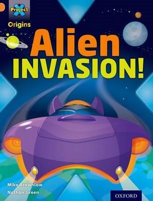 Project X Origins: Orange Book Band, Oxford Level 6: Invasion: Alien Invasion! -