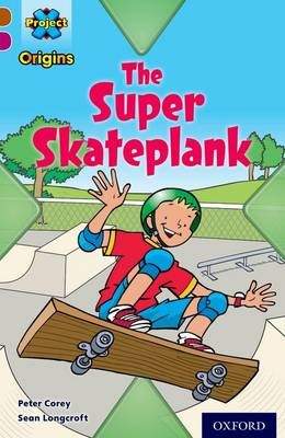 Project X Origins: Brown Book Band, Oxford Level 10: Fast and Furious: The Super Skateplank -
