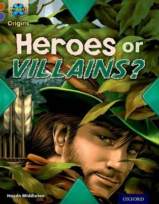 Project X Origins: Brown Book Band, Oxford Level 11: Heroes and Villains: Heroes or Villains? -