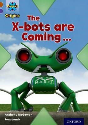 Project X Origins: Brown Book Band, Oxford Level 11: Strong Defences: The X-bots are Coming -