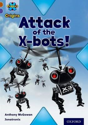 Project X Origins: Brown Book Band, Oxford Level 11: Strong Defences: Attack of the X-bots -