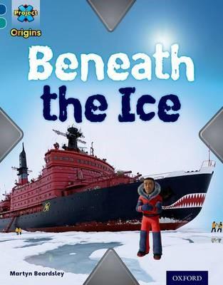 Project X Origins: Dark Blue Book Band, Oxford Level 16: Hidden Depths: Beneath the Ice -