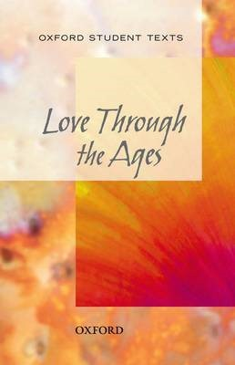 Oxford Student Texts: Love Through the Ages -