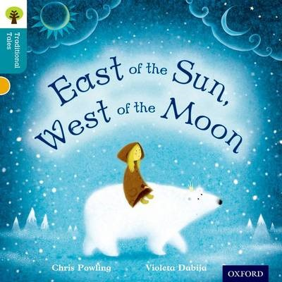 Oxford Reading Tree Traditional Tales: Level 9: East of the Sun, West of the Moon -