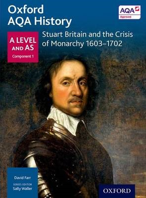 Oxford AQA History for A Level: Stuart Britain and the Crisis of Monarchy 1603-1702 -