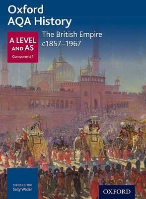 Oxford AQA History for A Level: The British Empire c1857-1967 -