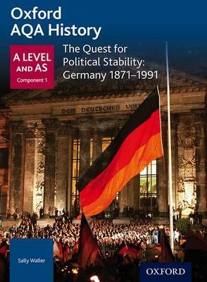 Oxford AQA History for A Level: The Quest for Political Stability: Germany 1871-1991 -