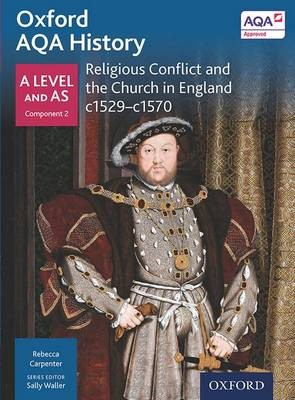 Oxford AQA History for A Level: Religious Conflict and the Church in England c1529-c1570 -