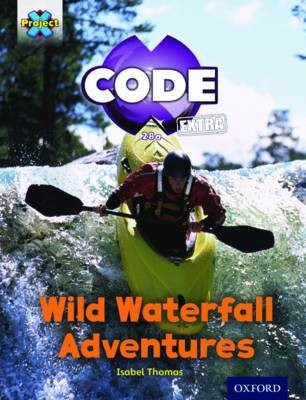Project X CODE Extra: Orange Book Band, Oxford Level 6: Fiendish Falls: Wild Waterfall Adventures -