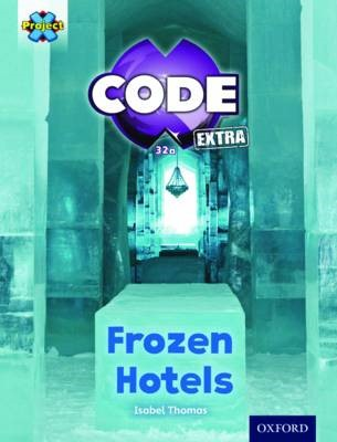 Project X CODE Extra: Orange Book Band, Oxford Level 6: Big Freeze: Frozen Hotels -