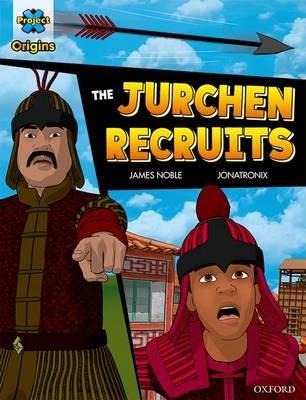 Project X Origins Graphic Texts: Dark Red Book Band, Oxford Level 17: The Jurchen Recruits -
