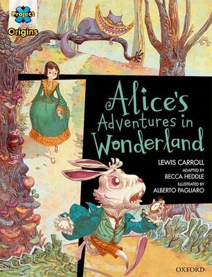 Project X Origins Graphic Texts: Dark Red Book Band, Oxford Level 18: Alices Adventures in Wonderland -