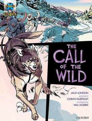 Project X Origins Graphic Texts: Dark Red+ Book Band, Oxford Level 19: The Call of the Wild -