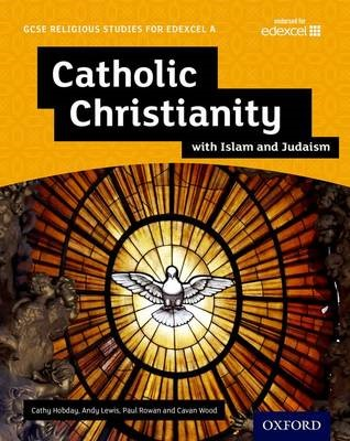 GCSE Religious Studies for Edexcel A: Catholic Christianity with Islam and Judaism Student Book -