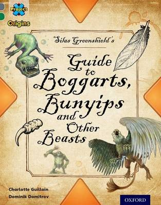 Project X Origins: Grey Book Band, Oxford Level 12: Myths and Legends: Silas Greenshield's Guide to Bunyips, Boggarts and Other Beasts - pr_283813