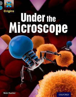 Project X Origins: Grey Book Band, Oxford Level 13: Shocking Science: Under the Microscope -