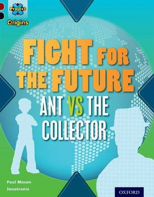 Project X Origins: Dark Red+ Book band, Oxford Level 20: Into the Future: Fight for the Future  Ant vs the Collector -