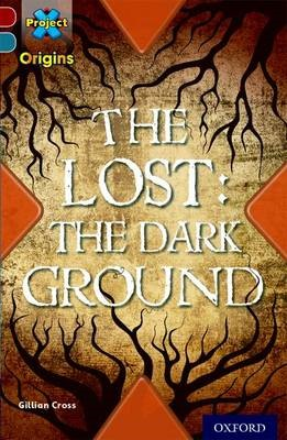 Project X Origins: Dark Red+ Book band, Oxford Level 19: Fears and Frights: The Lost: The Dark Ground -