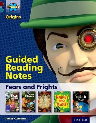 Project X Origins: Dark Red+ Book band, Oxford Level 19: Fears and Frights: Guided reading notes -