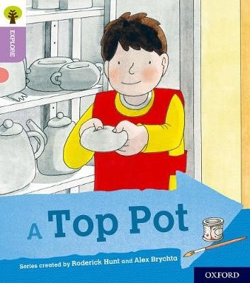 Oxford Reading Tree Explore with Biff, Chip and Kipper: Oxford Level 1+: A Top Pot -