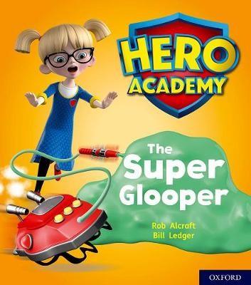 Hero Academy: Oxford Level 5, Green Book Band: The Super Glooper -