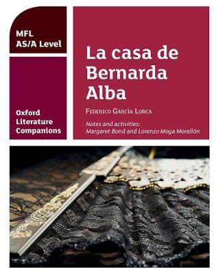 Oxford Literature Companions: La casa de Bernarda Alba: study guide for AS/A Level Spanish set text -