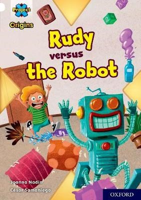 Project X Origins: White Book Band, Oxford Level 10: Rudy versus the Robot -
