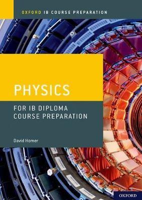 Oxford IB Course Preparation: Physics for IB Diploma Programme Course Preparation - pr_276202