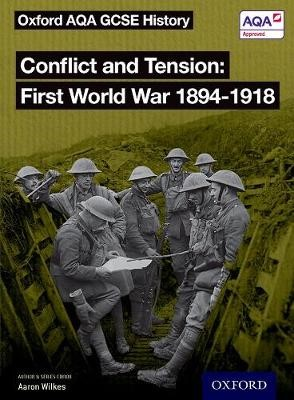 Oxford AQA GCSE History: Conflict and Tension First World War 1894-1918 Student Book -