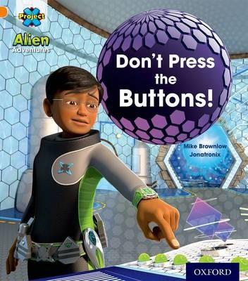 Project X: Alien Adventures: Orange: Don't Press the Buttons! -