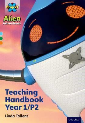 Project X Alien Adventures: Project X Alien Adventures: Teaching Handbook Year 1/P2 -
