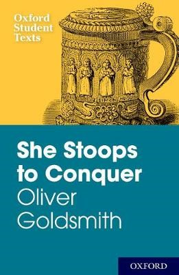 New Oxford Student Texts: Goldsmith: She Stoops to Conquer -