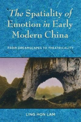 The Spatiality of Emotion in Early Modern China -