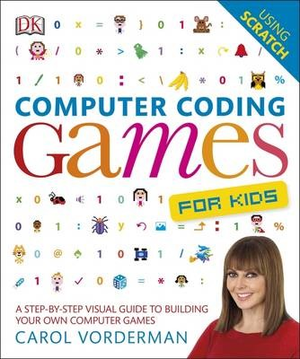 Computer Coding Games for Kids: A Step-by-Step Visual Guide to Building Your Own Computer Games -