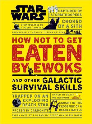 Star Wars How Not to Get Eaten by Ewoks and Other Galactic Survival Skills - pr_113579