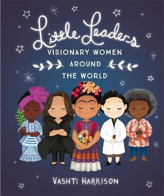 Little Leaders: Visionary Women Around the World -