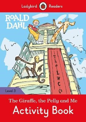 Roald Dahl: The Giraffe and the Pelly and Me Activity Book - Ladybird Readers Level 3 -