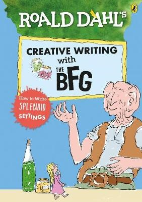 Roald Dahl's Creative Writing with The BFG: How to Write Splendid Settings -