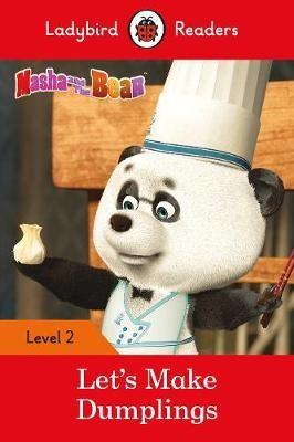 Masha and the Bear: Let's Make Dumplings - Ladybird Readers Level 2 -
