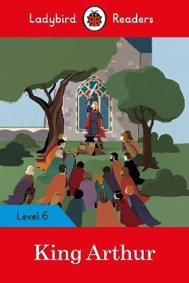 King Arthur - Ladybird Readers Level 6 -