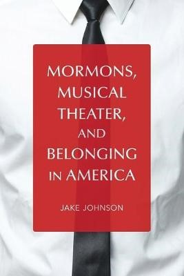 Mormons, Musical Theater, and Belonging in America -