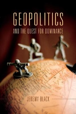 Geopolitics and the Quest for Dominance -