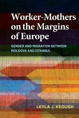 Worker-Mothers on the Margins of Europe -