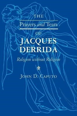 The Prayers and Tears of Jacques Derrida -