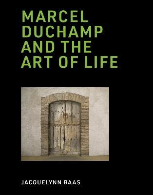 Marcel Duchamp and the Art of Life -