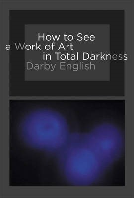 How to See a Work of Art in Total Darkness -