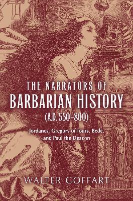 Narrators of Barbarian History (A.D. 550-800), The -