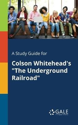 A Study Guide for Colson Whitehead's The Underground Railroad -